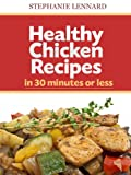 Quick and Healthy Chicken Recipes in 30 Minutes or Less