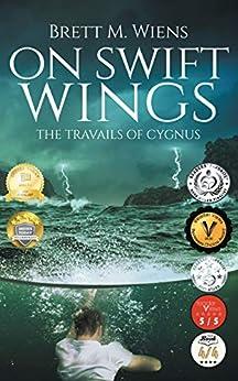On Swift Wings: The Travails of Cygnus by [Brett Wiens]