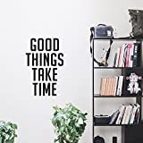 Wall Art Vinyl Decal - Good Things Take Time - 23' x 15' - Positive Household Living Room Bedroom Workplace Inspirational Quote Sticker - Wall Decals for Indoor Outdoor Decor (23' x 15', Black Text)