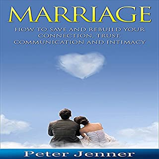 Marriage: How to Save and Rebuild Your Connection, Trust, Communication and Intimacy audiobook cover art