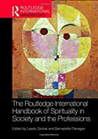 The Routledge International Handbook of Spirituality in Society and the Professions (Routledge International Handbooks)