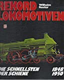 Rekord-Lokomotiven 1848-1950: Die Schnellsten der Schiene - Wilhelm Reuter