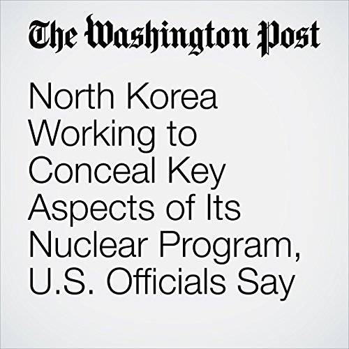 North Korea Working to Conceal Key Aspects of Its Nuclear Program, U.S. Officials Say copertina