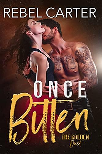 Once Bitten: Reformed Bad Boy + Good Girl Romance (The Golden Duet Book 1) by [Rebel Carter]
