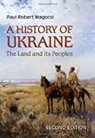 A History of Ukraine: The Land and Its Peoples