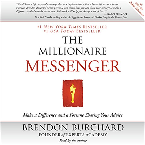 The Millionaire Messenger     Make a Difference and a Fortune Sharing Your Advice              Written by:                                                                                                                                 Brendon Burchard                               Narrated by:                                                                                                                                 Brendon Burchard                      Length: 6 hrs and 10 mins     6 ratings     Overall 5.0
