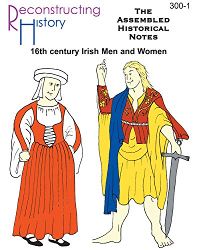 Renaissance Irish Assembled Historical Notes: everything there is to know about 16th century Irish dress