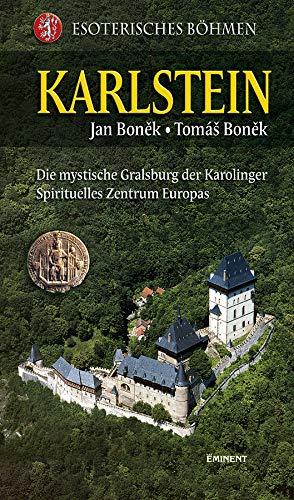Karlstein: Die Gralsburg im Herzen Europas: Esoterisches Böhmen