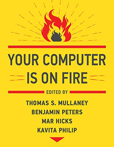 Compare Textbook Prices for Your Computer Is on Fire  ISBN 9780262539739 by Mullaney, Thomas S.,Peters, Benjamin,Hicks, Mar,Philip, Kavita