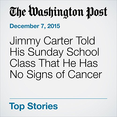 Jimmy Carter Told His Sunday School Class That He Has No Signs of Cancer audiobook cover art