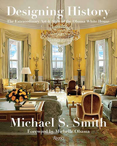 Compare Textbook Prices for Designing History: The Extraordinary Art & Style of the Obama White House  ISBN 9780847864799 by Smith, Michael S.,Russell, Margaret,Obama, Michelle