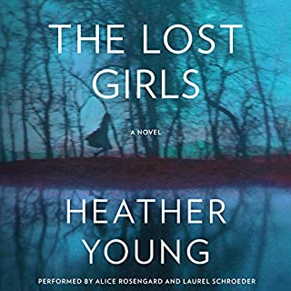 The Lost Girls     A Novel              By:                                                                                                                                 Heather Young                               Narrated by:                                                                                                                                 Alice Rosengard,                                                                                        Laurel Schroeder                      Length: 12 hrs and 35 mins     558 ratings     Overall 4.2