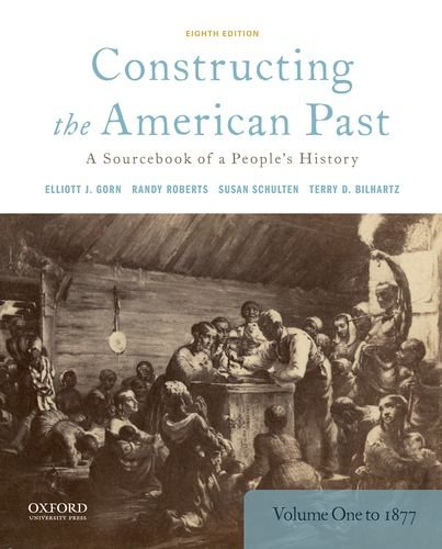 Constructing the American Past: A Sourcebook of a People's History, Volume 1 to 1877