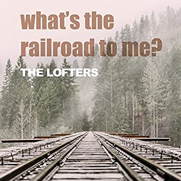 What's the railroad to me?