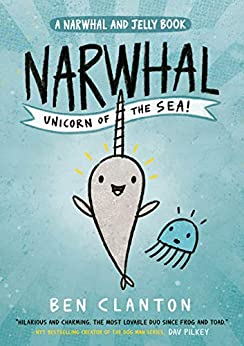 Narwhal: Unicorn of the Sea! (Narwhal and Jelly 1): Funniest children's graphic novel of 2019 for readers aged 5+ by [Ben Clanton]