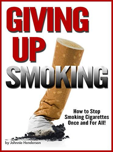 Giving Up Smoking: How to Stop Smoking Cigarettes Once and For All! by [Johnnie Henderson]