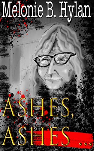 Ashes, Ashes ... by [Melonie B. Hylan]