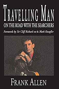Travelling Man: On The Road With The Searchers by [Frank Allen, Sir Cliff Richard, Mark Knopfler]