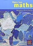 Vers les maths Petite Section de Gaëtan Duprey (22 avril 2010) Broché - 22/04/2010