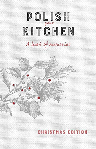 Compare Textbook Prices for Polish Your Kitchen: A Book of Memories: Christmas Edition  ISBN 9781734248807 by Hurning, Anna