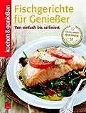 Fischgerichte für Genießer: Von einfach bis raffiniert (Kochen & Genießen)