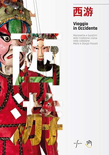 Viaggio in Occidente. Marionette e burattini della tradizione cinese nella collezione Mario e Giorgio Pasotti