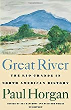 Great River: The Rio Grande in North American History. Vol. 1, Indians and Spain. Vol. 2, Mexico and the United States. 2 vols. in one