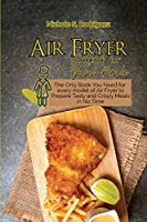 Air Fryer Cookbook for Busy People: The Only Book You Need for every model of Air Fryer to Prepare Tasty and Crispy Meals in No Time