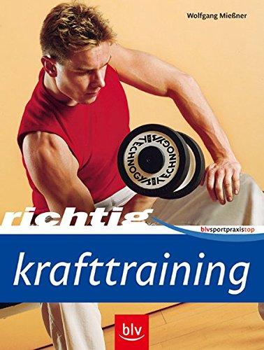 Richtig Krafttraining (BLV Sportpraxis Top)