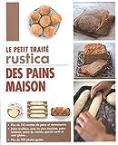 Le petit traité Rustica des pains maison - Rustica éditions - 10/03/2015