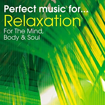 Perfect Music for Relaxation - Stress Relief for the Mind, Body & Soul