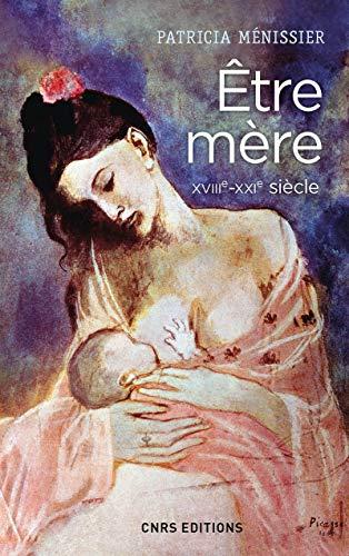 Etre mère XVIIIe - XXIe siècle