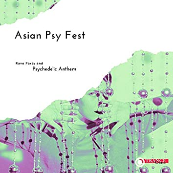 Asian Psy Fest - Rave Party And Psychedelic Anthem