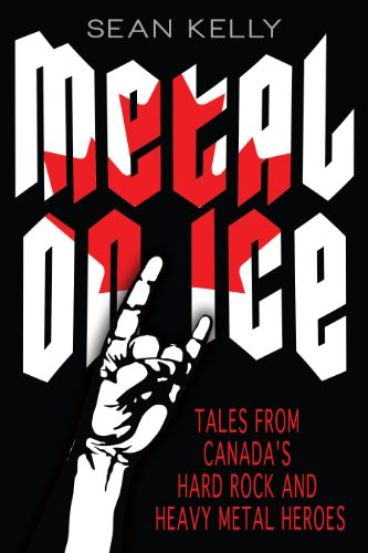 Metal on Ice: Tales from Canada\'s Hard Rock and Heavy Metal Heroes (English Edition)