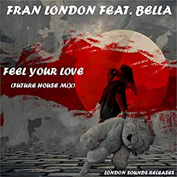 Feel Your Love (Future House Mix)