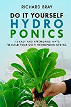 DIY Hydroponics: 12 Easy and Affordable Ways to Build Your Own Hydroponic System (Urban Homesteading)