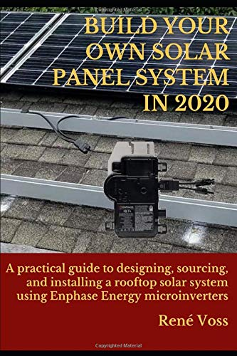 BUILD YOUR OWN SOLAR PANEL SYSTEM IN 2020 (Revised Edition): A practical step-by-step guide to designing, sourcing, and installing a rooftop solar panel system using Enphase Energy microinverters -  Voss, René, Paperback