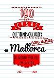 100 cosas que tienes que hacer en Mallorca con niños, al menos una vez en la vida: Guía de viajes de Mallorca con niños. Travel guide with kids
