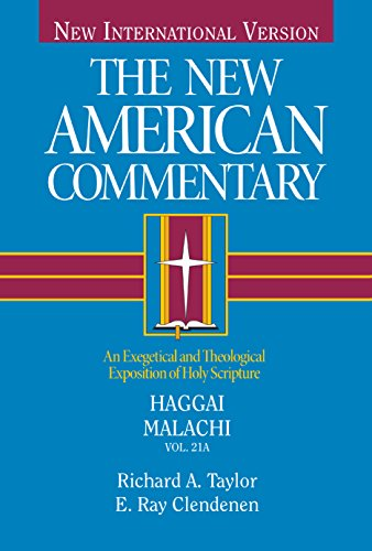 Haggai, Malachi: An Exegetical and Theological Exposition of Holy Scripture (Volume 21) (The New American Commentary)