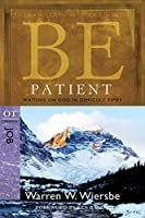 Be Patient: Waiting on God in Difficult Times, OT Commentary Job (Be Series Commentary)