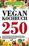 VEGAN KOCHBUCH: 250 vegane Rezepte für eine abwechslungsreiche vegane Ernährung. Einfach und...