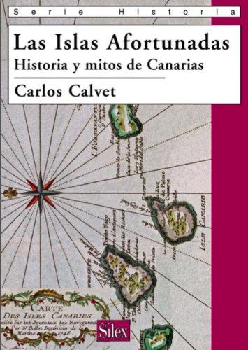 La Islas Afortunadas. Historia y mitos de Canarias