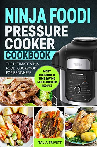 Ninja Fооdi Pressure Cooker Cookbook: The Ultimate Ninja Foodi Cookbook For Beginners | Most Deliсious & Time Saving Multi-Cooker Recipes (English Edition)