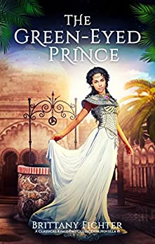 The Green-Eyed Prince: A Retelling of The Frog Prince (The Classical Kingdoms Collection Novellas Book 1) by [Brittany Fichter]