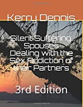 Silent Suffering: Spouses Dealing with the Sex Addiction of their Partners: 3rd Edition