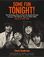 Some Fun Tonight!: The Backstage Story of How the Beatles Rocked America: The Historic Tours of 1964-1966: 1965-1966