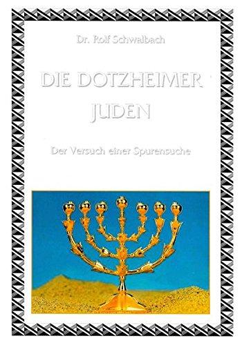 Die Dotzheimer Juden: Der Versuch einer Spurensuche (Schriften des Heimat- und Verschönerungsvereins Dotzheim)