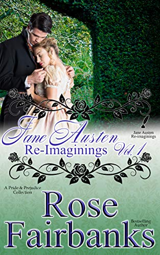 Jane Austen Re-Imaginings: Volume 1: A Pride and Prejudice Collection (Jane Austen Re-Imaginings Collection) by [Rose Fairbanks]