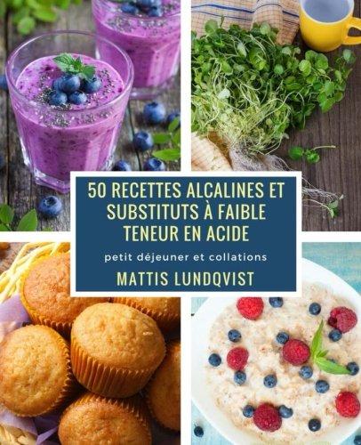 50 recettes alcalines et substituts à faible teneur en acide: petit déjeuner et collations