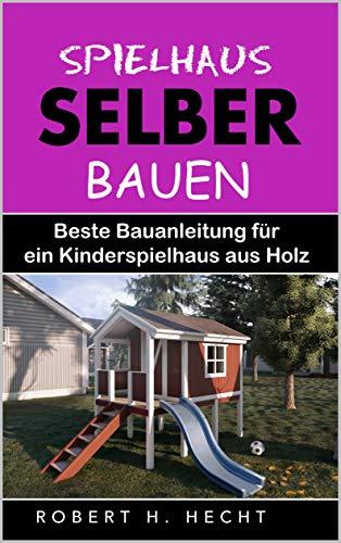 Spielhaus selber bauen: Beste Bauanleitung für ein Kinderspielhaus aus Holz